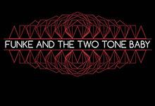 Funke & The Two Tone Baby