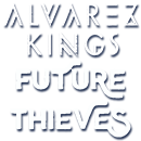 Alvarez Kings + Future Thieves